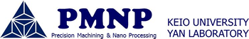 KEIO UNIVERSITY YAN LABORATORY Precision Machining & Nano Processing